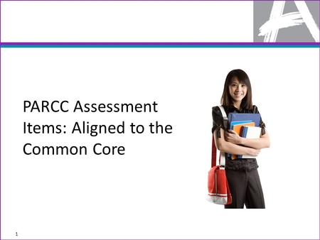 PARCC Assessment Items: Aligned to the Common Core 1.