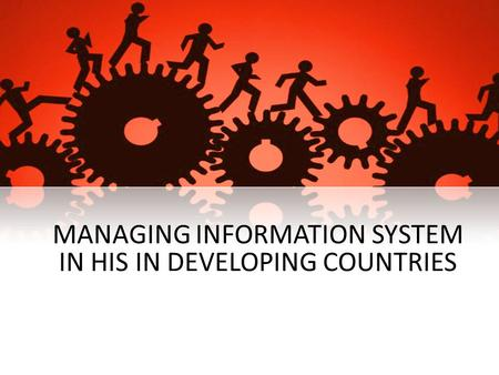 MANAGING INFORMATION SYSTEM IN HIS IN DEVELOPING COUNTRIES.