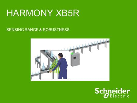 HARMONY XB5R SENSING RANGE & ROBUSTNESS. Schneider Electric 2 - Control – L.Bernier – August 2011 Typical distance transmitter / receiver 100m in free.