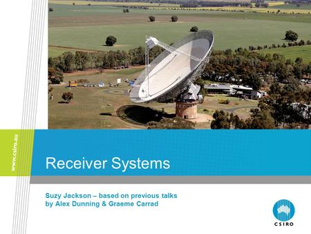Receiver Systems Suzy Jackson – based on previous talks by Alex Dunning & Graeme Carrad.