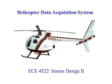 Helicopter Data Acquisition System ECE 4522 Senior Design II.