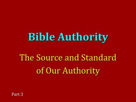 Bible Authority The Source and Standard of Our Authority Part 3.
