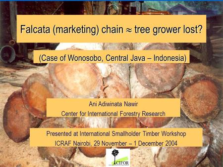 Falcata (marketing) chain  tree grower lost? Ani Adiwinata Nawir Center for International Forestry Research Presented at International Smallholder Timber.