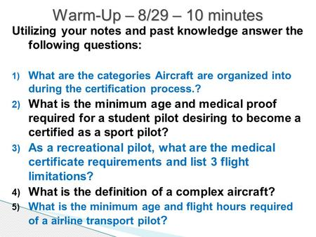 Utilizing your notes and past knowledge answer the following questions: 1) What are the categories Aircraft are organized into during the certification.