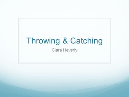 Throwing & Catching Clara Heverly.