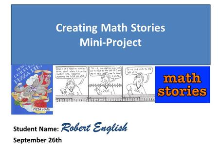 Creating Math Stories Mini-Project Student Name: Robert English September 26th.