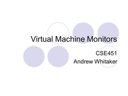 Virtual Machine Monitors CSE451 Andrew Whitaker. Hardware Virtualization Running multiple operating systems on a single physical machine Examples:  VMWare,