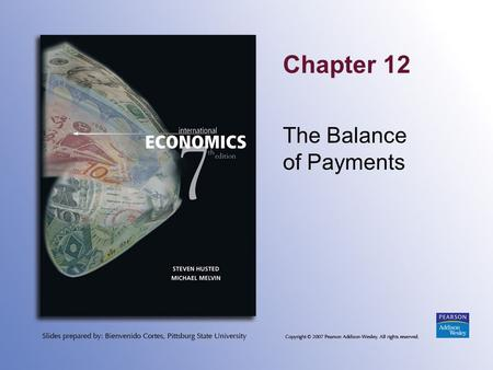Chapter 12 The Balance of Payments. Copyright © 2007 Pearson Addison-Wesley. All rights reserved. 12-2 Topics to be Covered Balance of Payments Components.