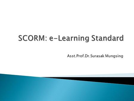 Asst.Prof.Dr.Surasak Mungsing. By: Akshay Kumar Sharable Content Object Reference Model.