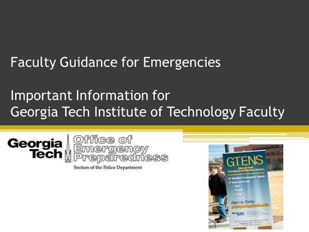 Faculty Guidance for Emergencies Important Information for Georgia Tech Institute of Technology Faculty.