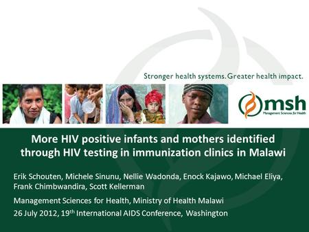 1Management Sciences for Health Stronger health systems. Greater health impact. More HIV positive infants and mothers identified through HIV testing in.