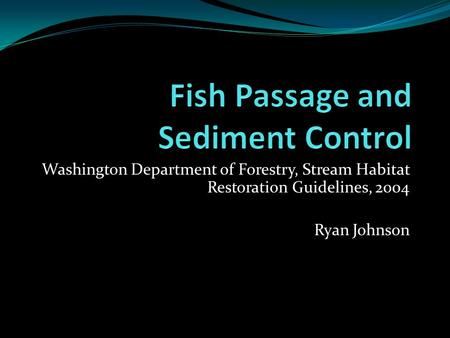 Washington Department of Forestry, Stream Habitat Restoration Guidelines, 2004 Ryan Johnson.