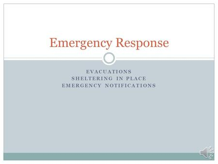 EVACUATIONS SHELTERING IN PLACE EMERGENCY NOTIFICATIONS Emergency Response.