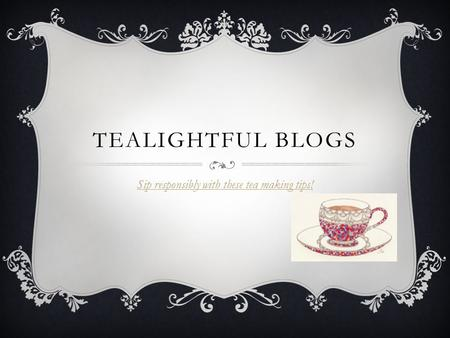 TEALIGHTFUL BLOGS Sip responsibly with these tea making tips!