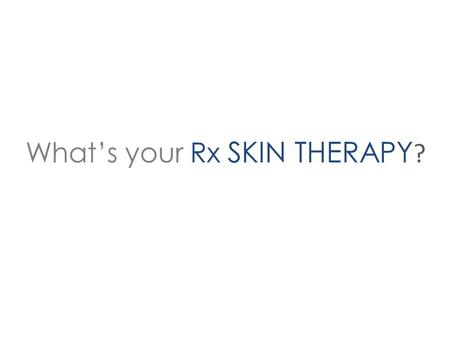 What's your Rx SKIN THERAPY ?. We are all different. Different skin, different skin types, different frustrations. So why are most skin care products.