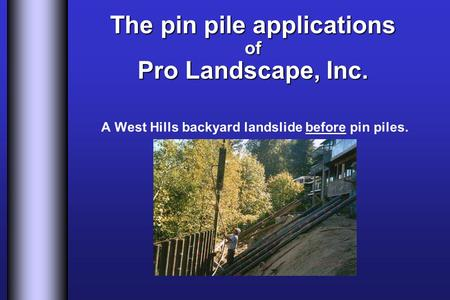 A West Hills backyard landslide before pin piles. The pin pile applications of Pro Landscape, Inc.