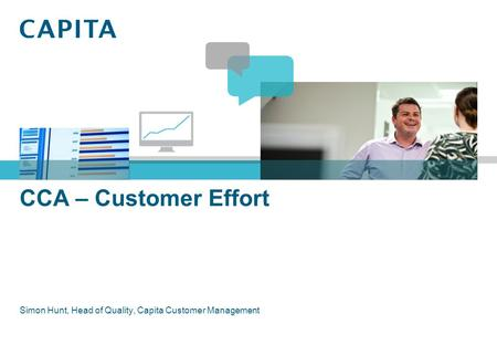 CCA – Customer Effort Simon Hunt, Head of Quality, Capita Customer Management.