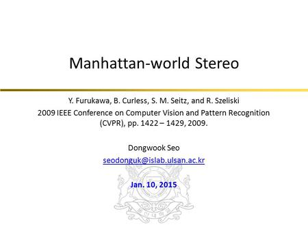 Manhattan-world Stereo Y. Furukawa, B. Curless, S. M. Seitz, and R. Szeliski 2009 IEEE Conference on Computer Vision and Pattern Recognition (CVPR), pp.