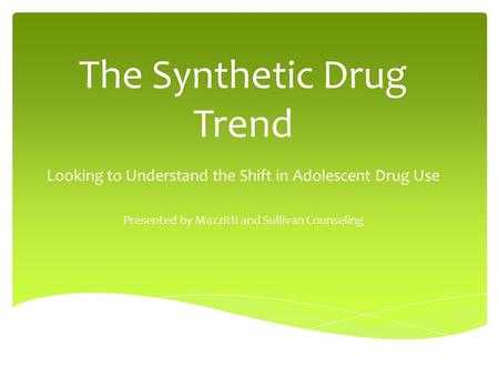 The Synthetic Drug Trend Looking to Understand the Shift in Adolescent Drug Use Presented by Mazzitti and Sullivan Counseling.