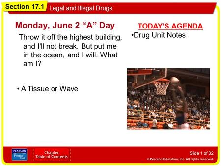 "Section 17.1 Legal and Illegal Drugs Monday, June 2 ""A"" Day Slide 1 of 32 TODAY'S AGENDA Drug Unit Notes Throw it off the highest building, and I'll not."