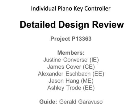Detailed Design Review Project P13363 Members: Justine Converse (IE) James Cover (CE) Alexander Eschbach (EE) Jason Hang (ME) Ashley Trode (EE) Guide: