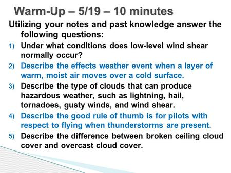 Utilizing your notes and past knowledge answer the following questions: 1) Under what conditions does low-level wind shear normally occur? 2) Describe.