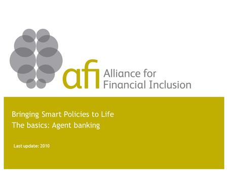 Last update: 2010 Bringing Smart Policies to Life The basics: Agent banking.