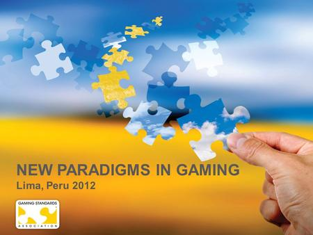 NEW PARADIGMS IN GAMING Lima, Peru 2012. GAMING IN THE NEW ERA AND THE IMPORTANCE OF GSA Peter DeRaedt - President.
