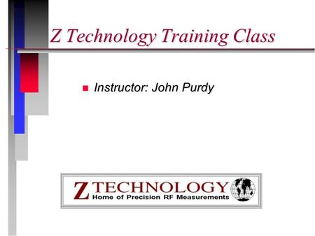Z Technology Training Class n Instructor: John Purdy.