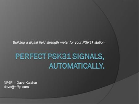 Building a digital field strength meter for your PSK31 station NF6P – Dave Kalahar
