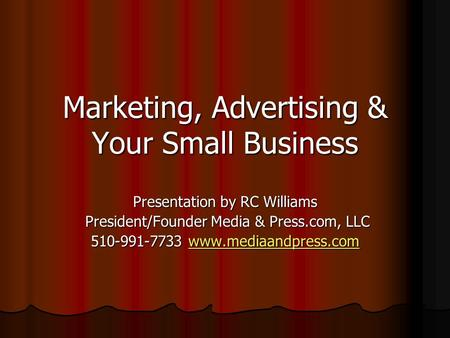 Marketing, <strong>Advertising</strong> & Your Small Business Presentation by RC Williams President/Founder Media & Press.com, LLC President/Founder Media & Press.com,