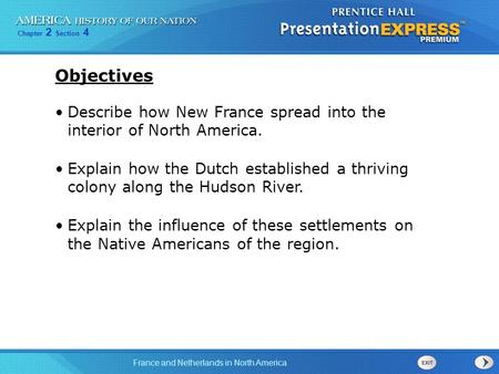Chapter 2 Section 4 France and Netherlands in North America Describe how New France spread into the interior of North America. Explain how the Dutch established.