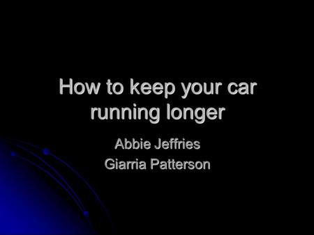 How to keep your car running longer Abbie Jeffries Giarria Patterson.