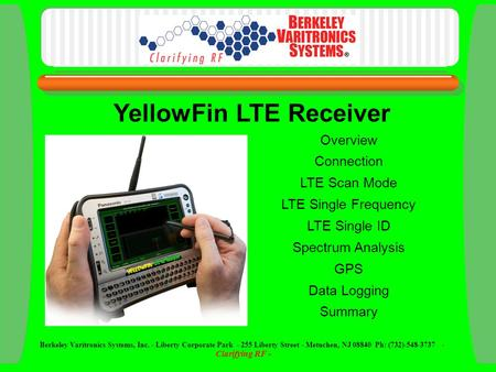 Overview Connection LTE Scan Mode LTE Single Frequency LTE Single ID Spectrum Analysis GPS Data Logging Summary YellowFin LTE Receiver Berkeley Varitronics.