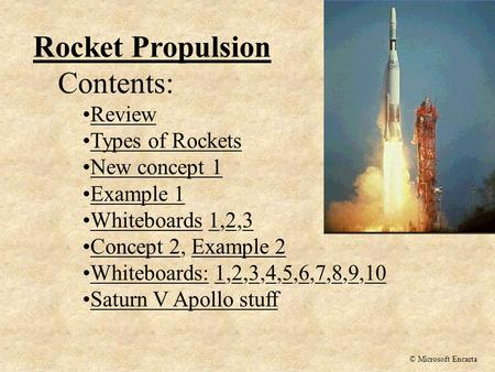 Rocket Propulsion Contents: Review Types of Rockets New concept 1 Example 1 Whiteboards 1,2,3Whiteboards123 Concept 2, Example 2Concept 2Example 2 Whiteboards: