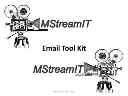 Email Tool Kit MStreamIT E-Mail Toolkit1. Email Etiquette MStreamIT E-Mail ToolkitPage 2 This must be done for all emails: o No text or slang words as.