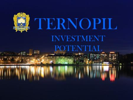 "TERNOPIL INVESTMENT POTENTIAL. Ternopil in Europe Ternopil Kyiv London Paris Zurich Rome Warsaw Berlin Vienna Minsk Moscow St. Petersburg Ankara T""bilisi."