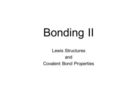 Bonding II Lewis Structures and Covalent Bond Properties.