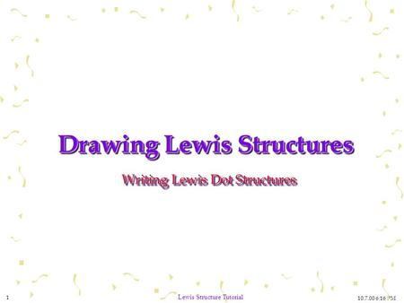 10.7.00 6:16 PM 1 Lewis Structure Tutorial Drawing Lewis Structures Writing Lewis Dot Structures.