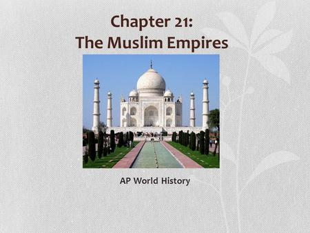 Chapter 21: The Muslim Empires AP World History. 13 th c. Mongol invasions destroyed Muslim (Abbasid) unity The Gunpowder Empires: New Muslim empires.