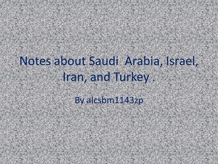 Notes about Saudi Arabia, Israel, Iran, and Turkey. By alcsbm1143zp.