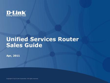 Unified Services Router Sales Guide Apr, 2011. Content Unified Services Router Introduction Product Introduction and Market Status Performance Overview.