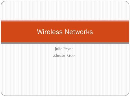 Julie Payne Zheato Guo Wireless Networks. Wifi Today, wireless connections to the internet are very popular, convenient, and quite secure. Coffee houses,