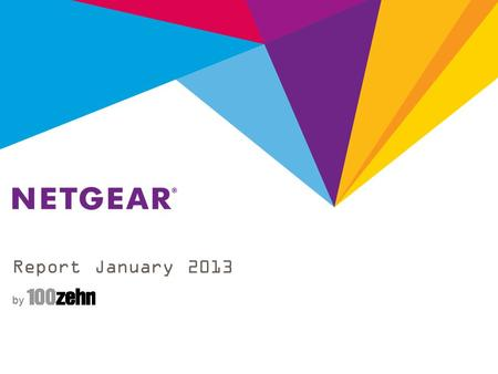 Report January 2013 by. Report January 2013 - NETGEAR Retail Business Unit NETGEAR RBU Summary Total: 253 Clippings D-A-CH Coverage was focused on CES.