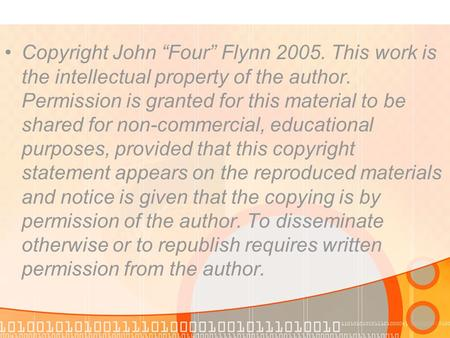 "Copyright John ""Four"" Flynn 2005. This work is the intellectual property of the author. Permission is granted for this material to be shared for non-commercial,"