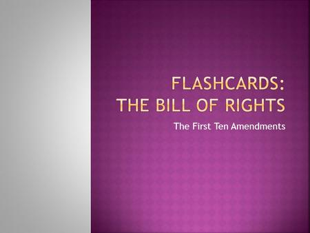 FLASHCARDS: The Bill of Rights