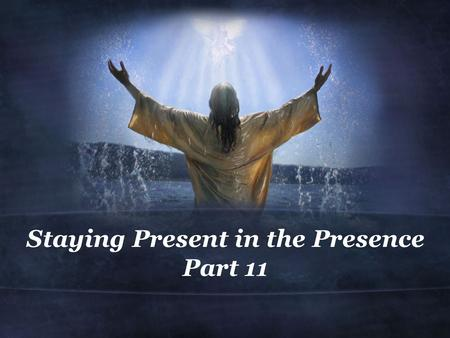 Staying Present in the Presence Part 11. Ephesians 2:4-7 (NIV) 4 But because of his great love for us, God, who is rich in mercy, 5 made us alive with.