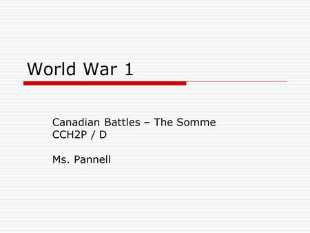 World War 1 Canadian Battles – The Somme CCH2P / D Ms. Pannell.