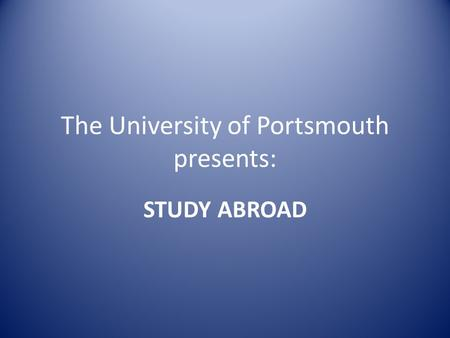 The University of Portsmouth presents: STUDY ABROAD.