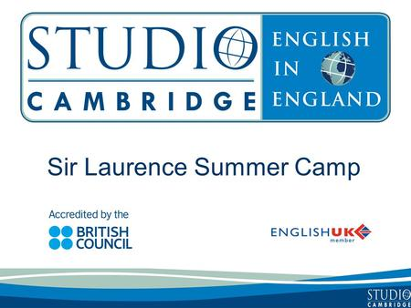 Sir Laurence Summer Camp. Studio Cambridge - an overview Studio Cambridge is the oldest English Language School in Cambridge, England We are not part.